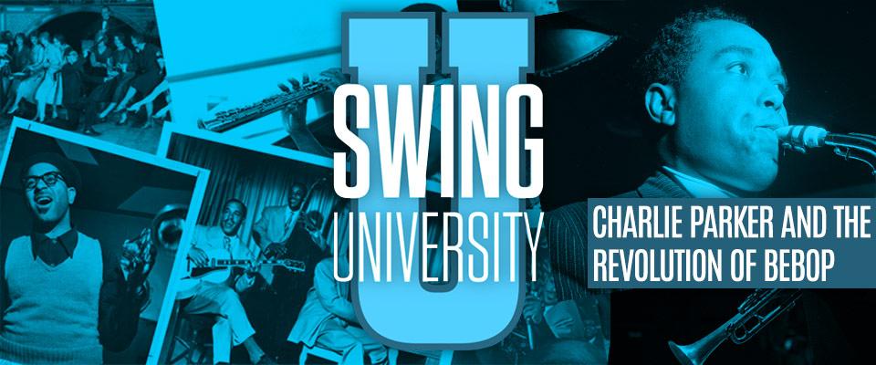 Swing University: Charlie Parker and the Revolution of BeBop