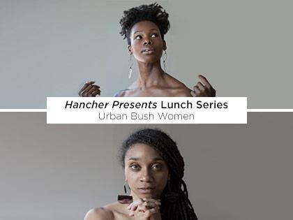 Hancher Presents Lunch Series: Urban Bush Women