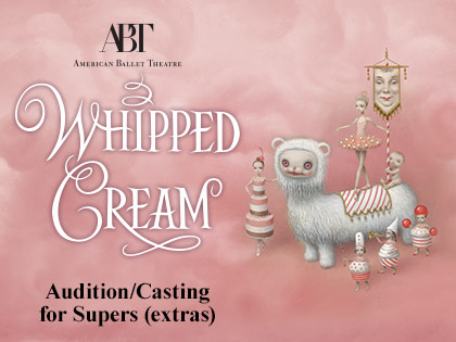 """American Ballet Theatre's """"Whipped Cream:"""" Casting/auditions for Supers (extras)"""